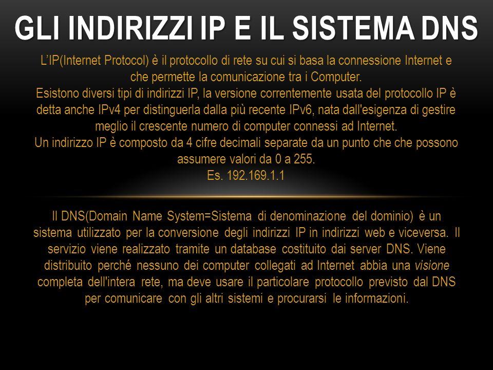 GLI INDIRIZZI IP E IL SISTEMA DNS Il DNS(Domain Name System=Sistema di denominazione del dominio) è un sistema utilizzato per la conversione degli ind
