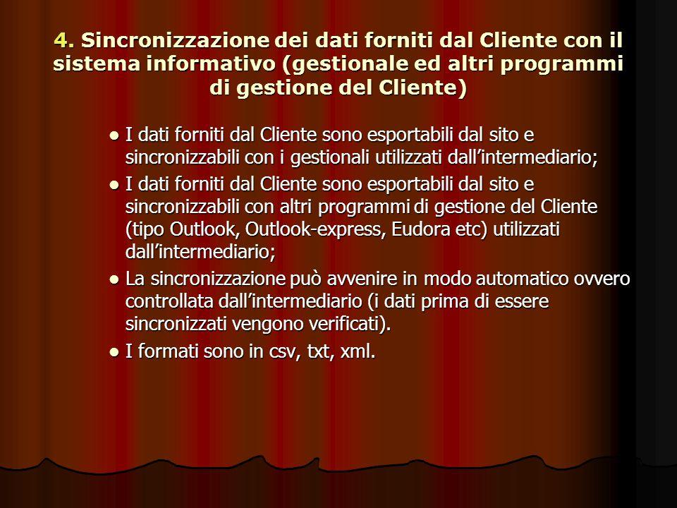 4. Sincronizzazione dei dati forniti dal Cliente con il sistema informativo (gestionale ed altri programmi di gestione del Cliente) I dati forniti dal