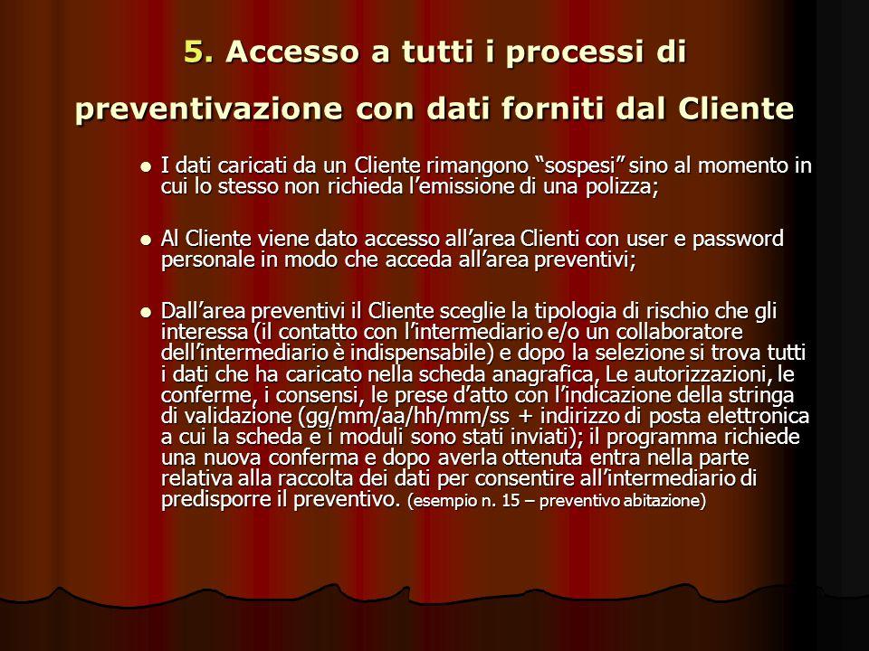 """5. Accesso a tutti i processi di preventivazione con dati forniti dal Cliente I dati caricati da un Cliente rimangono """"sospesi"""" sino al momento in cui"""