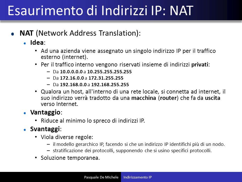 Pasquale De Michele NAT (Network Address Translation): Idea: Ad una azienda viene assegnato un singolo indirizzo IP per il traffico esterno (internet)