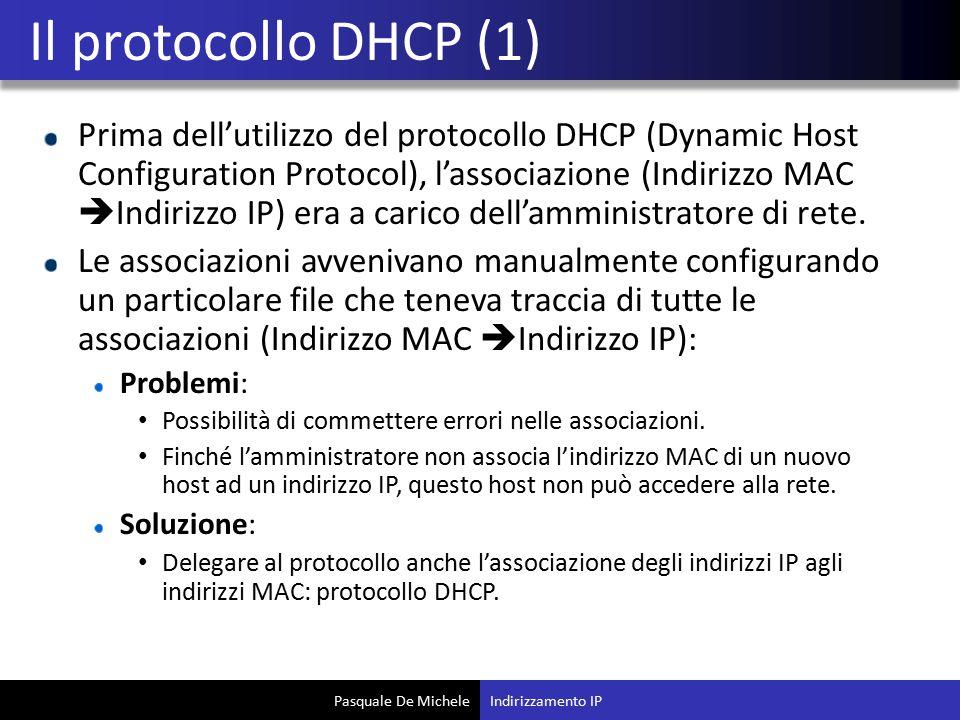 Pasquale De Michele Prima dell'utilizzo del protocollo DHCP (Dynamic Host Configuration Protocol), l'associazione (Indirizzo MAC  Indirizzo IP) era a carico dell'amministratore di rete.