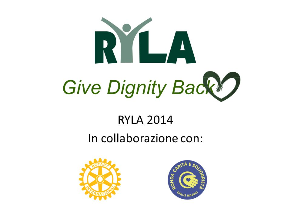 Give Dignity Back RYLA 2014 In collaborazione con: