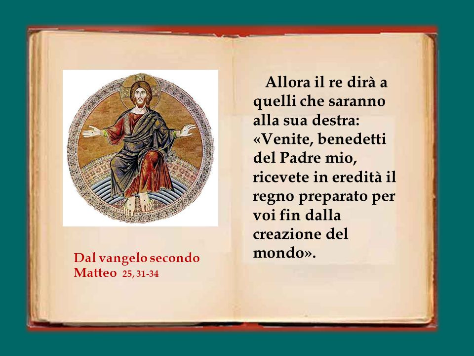 Quando il Figlio dell'uomo verrà nella sua gloria, e tutti gli angeli con lui, siederà sul trono della sua gloria. Davanti a lui verranno radunati tut