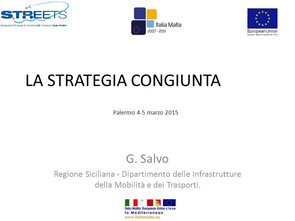 G. Salvo Regione Siciliana - Dipartimento delle Infrastrutture della Mobilità e dei Trasporti. LA STRATEGIA CONGIUNTA Palermo 4-5 marzo 2015