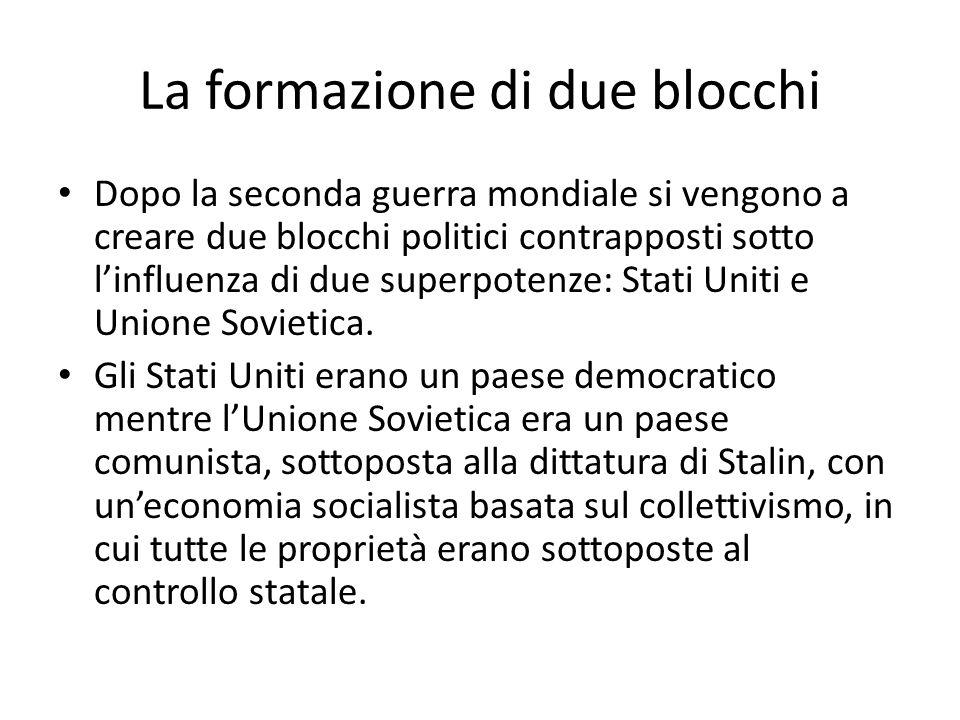 La formazione di due blocchi Dopo la seconda guerra mondiale si vengono a creare due blocchi politici contrapposti sotto l'influenza di due superpoten