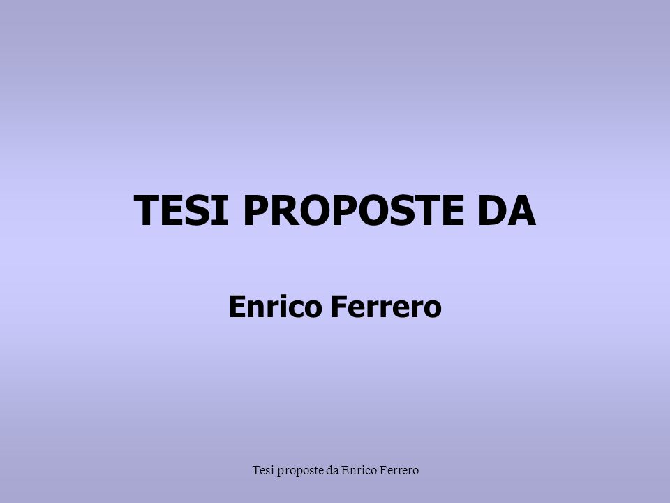 Tesi proposte da Enrico Ferrero TESI PROPOSTE DA Enrico Ferrero