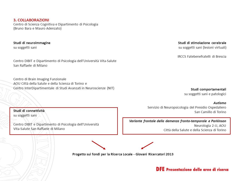 3. COLLABORAZIONI Centro di Scienza Cognitiva e Dipartimento di Psicologia (Bruno Bara e Mauro Adenzato) Studi di stimolazione cerebrale su soggetti s