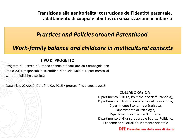 Transizione alla genitorialità: costruzione dell'identità parentale, adattamento di coppia e obiettivi di socializzazione in infanzia Practices and Policies around Parenthood.