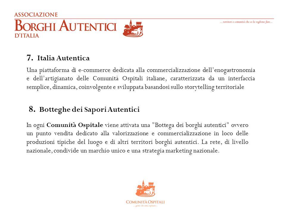 7. Italia Autentica Una piattaforma di e-commerce dedicata alla commercializzazione dell'enogastronomia e dell'artigianato delle Comunità Ospitali ita