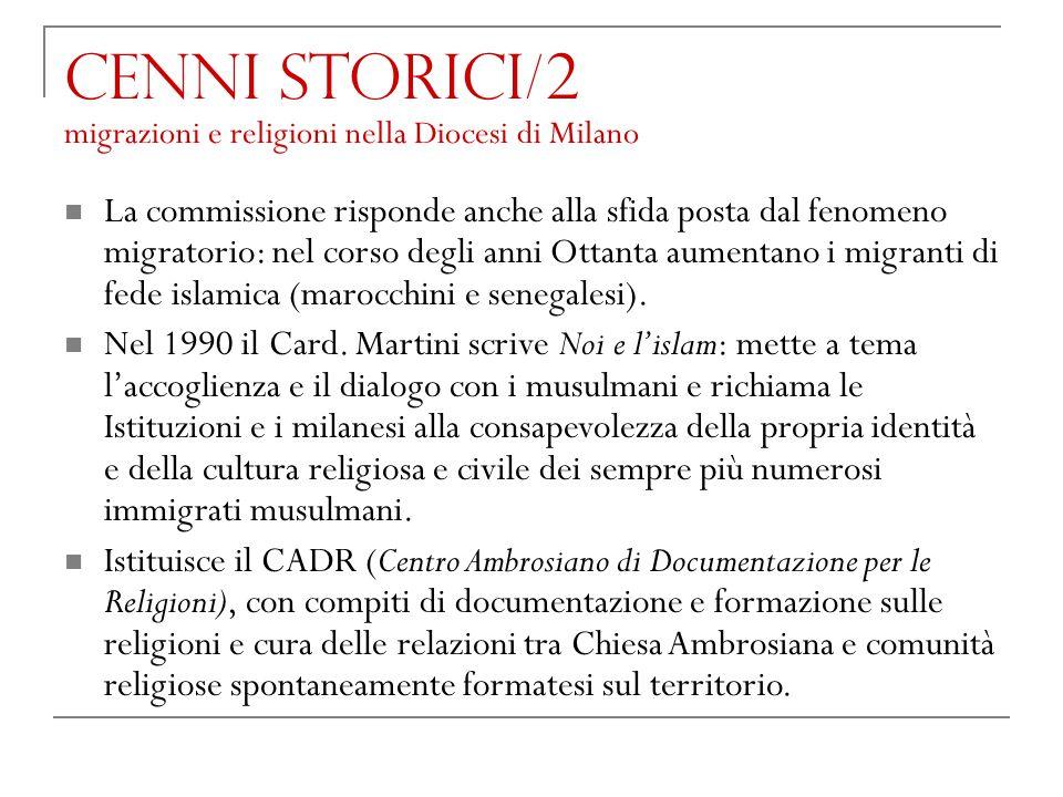 Cenni storici/2 migrazioni e religioni nella Diocesi di Milano La commissione risponde anche alla sfida posta dal fenomeno migratorio: nel corso degli