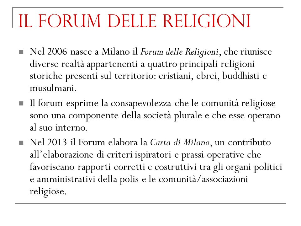 Il forum delle religioni Nel 2006 nasce a Milano il Forum delle Religioni, che riunisce diverse realtà appartenenti a quattro principali religioni sto