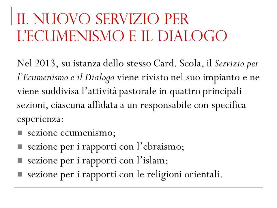 Il nuovo Servizio per l'Ecumenismo e il Dialogo Nel 2013, su istanza dello stesso Card. Scola, il Servizio per l'Ecumenismo e il Dialogo viene rivisto
