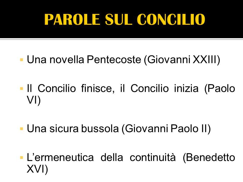  Una novella Pentecoste (Giovanni XXIII)  Il Concilio finisce, il Concilio inizia (Paolo VI)  Una sicura bussola (Giovanni Paolo II)  L'ermeneutica della continuità (Benedetto XVI)