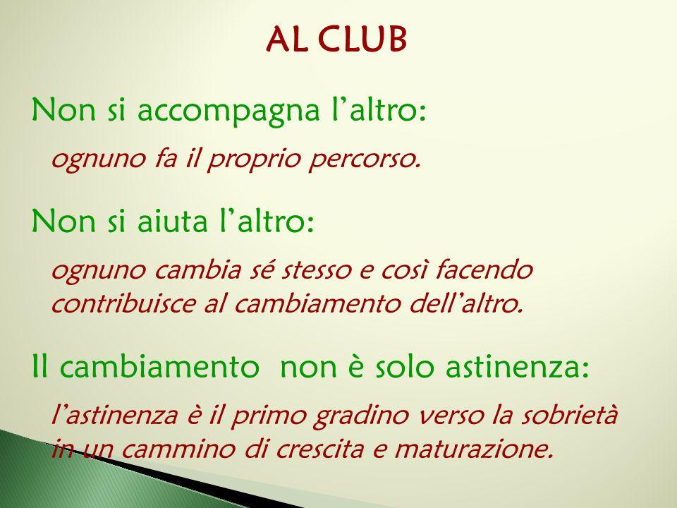 AL CLUB Non si accompagna l'altro: ognuno fa il proprio percorso. Non si aiuta l'altro: ognuno cambia sé stesso e così facendo contribuisce al cambiam