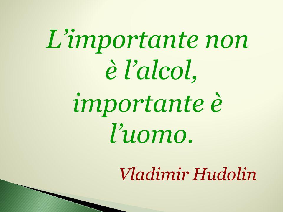 L'importante non è l'alcol, importante è l'uomo. Vladimir Hudolin