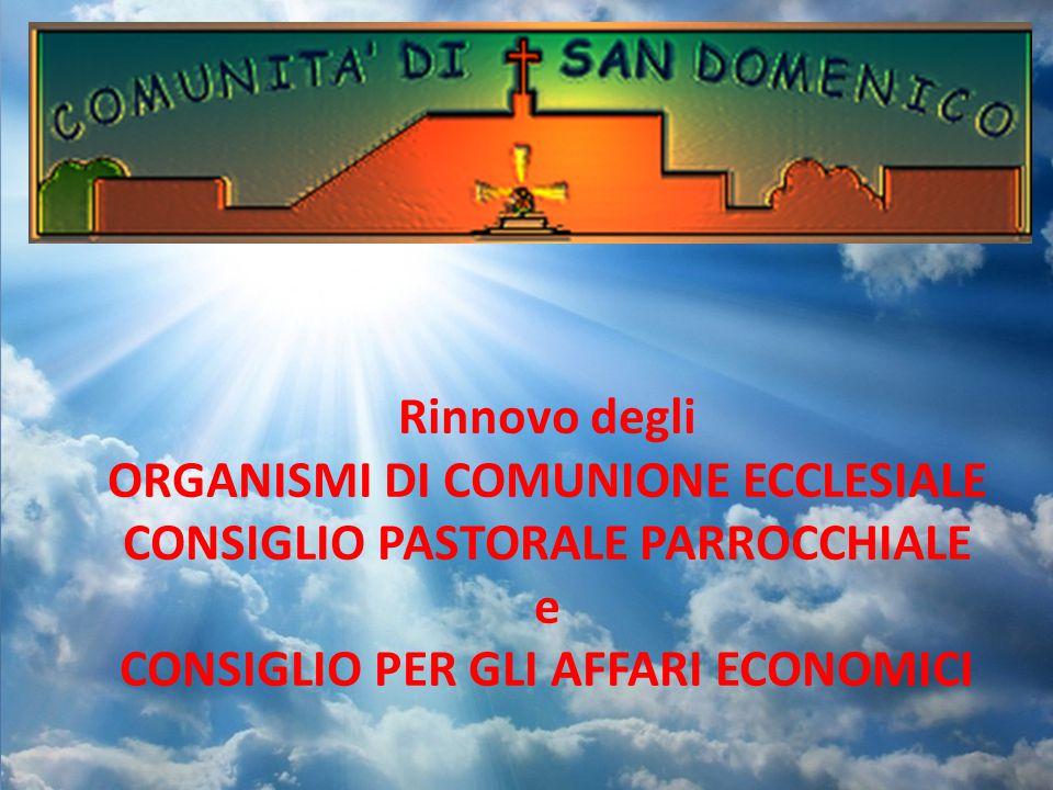 Rinnovo degli ORGANISMI DI COMUNIONE ECCLESIALE CONSIGLIO PASTORALE PARROCCHIALE e CONSIGLIO PER GLI AFFARI ECONOMICI