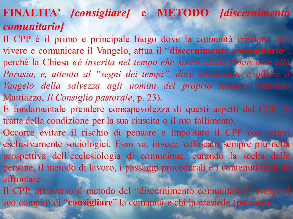 FINALITA' [consigliare] e METODO [discernimento comunitario] Il CPP è il primo e principale luogo dove la comunità cristiana, per vivere e comunicare