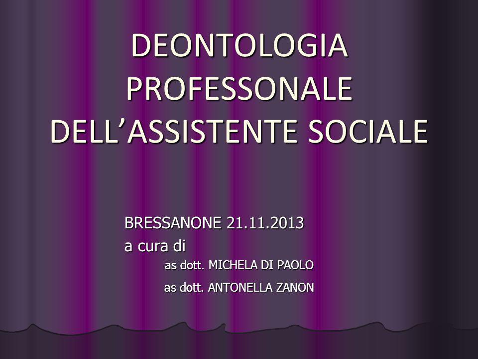 DEONTOLOGIA PROFESSONALE DELL'ASSISTENTE SOCIALE BRESSANONE 21.11.2013 a cura di as dott. MICHELA DI PAOLO as dott. ANTONELLA ZANON
