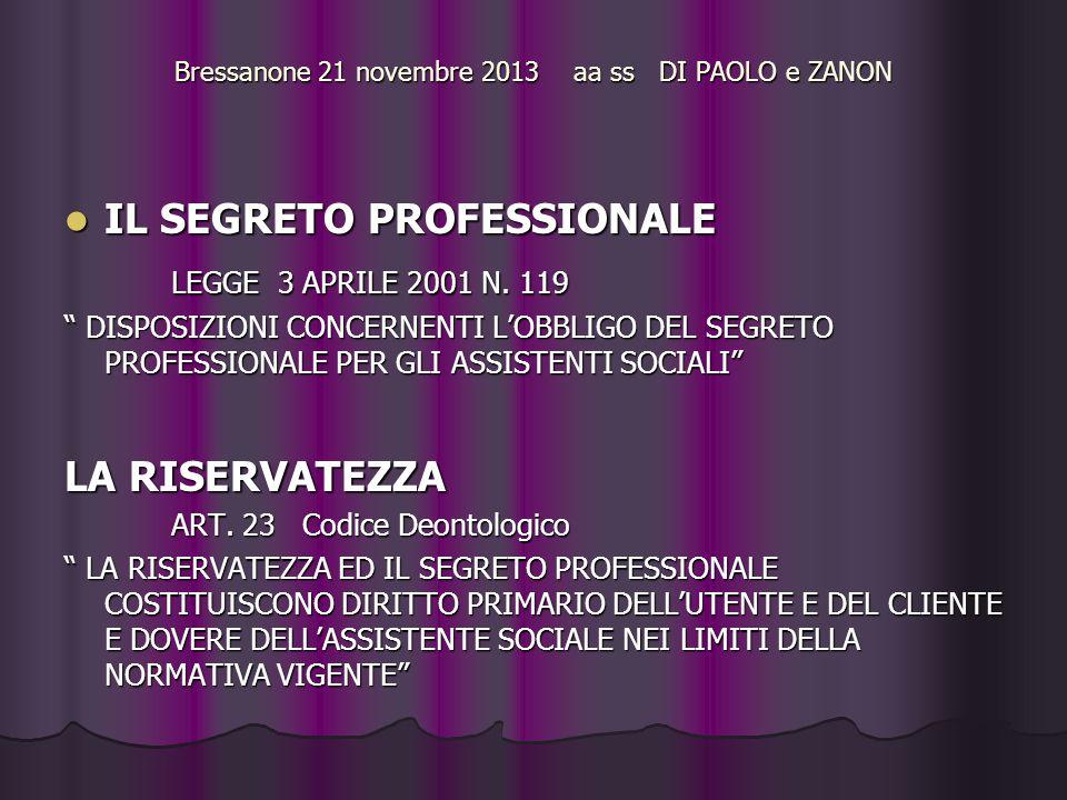"""Bressanone 21 novembre 2013 aa ss DI PAOLO e ZANON IL SEGRETO PROFESSIONALE IL SEGRETO PROFESSIONALE LEGGE 3 APRILE 2001 N. 119 """" DISPOSIZIONI CONCERN"""
