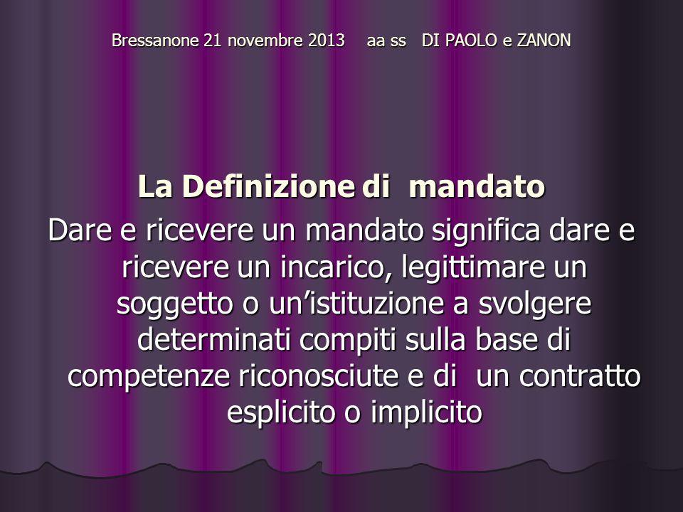 Bressanone 21 novembre 2013 aa ss DI PAOLO e ZANON La Definizione di mandato Dare e ricevere un mandato significa dare e ricevere un incarico, legitti
