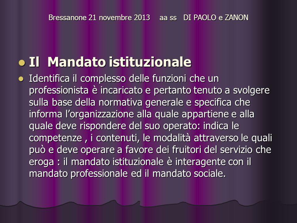 Bressanone 21 novembre 2013 aa ss DI PAOLO e ZANON Il Mandato istituzionale Il Mandato istituzionale Identifica il complesso delle funzioni che un pro