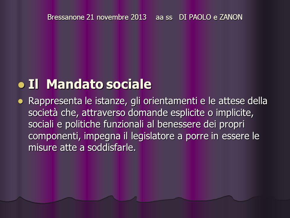 Bressanone 21 novembre 2013 aa ss DI PAOLO e ZANON Il Mandato sociale Il Mandato sociale Rappresenta le istanze, gli orientamenti e le attese della so