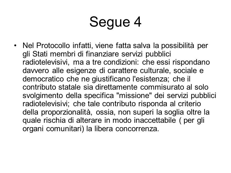 Segue 4 Nel Protocollo infatti, viene fatta salva la possibilità per gli Stati membri di finanziare servizi pubblici radiotelevisivi, ma a tre condizi