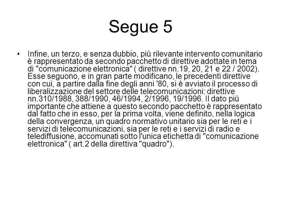 Segue 5 Infine, un terzo, e senza dubbio, più rilevante intervento comunitario è rappresentato da secondo pacchetto di direttive adottate in tema di comunicazione elettronica ( direttive nn.19, 20, 21 e 22 / 2002).