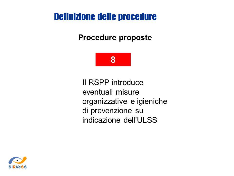 Procedure proposte 8 Il RSPP introduce eventuali misure organizzative e igieniche di prevenzione su indicazione dell'ULSS Definizione delle procedure SiRVeSS