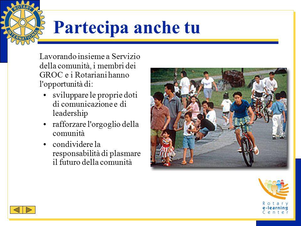 Partecipa anche tu Lavorando insieme a Servizio della comunità, i membri dei GROC e i Rotariani hanno l'opportunità di: sviluppare le proprie doti di
