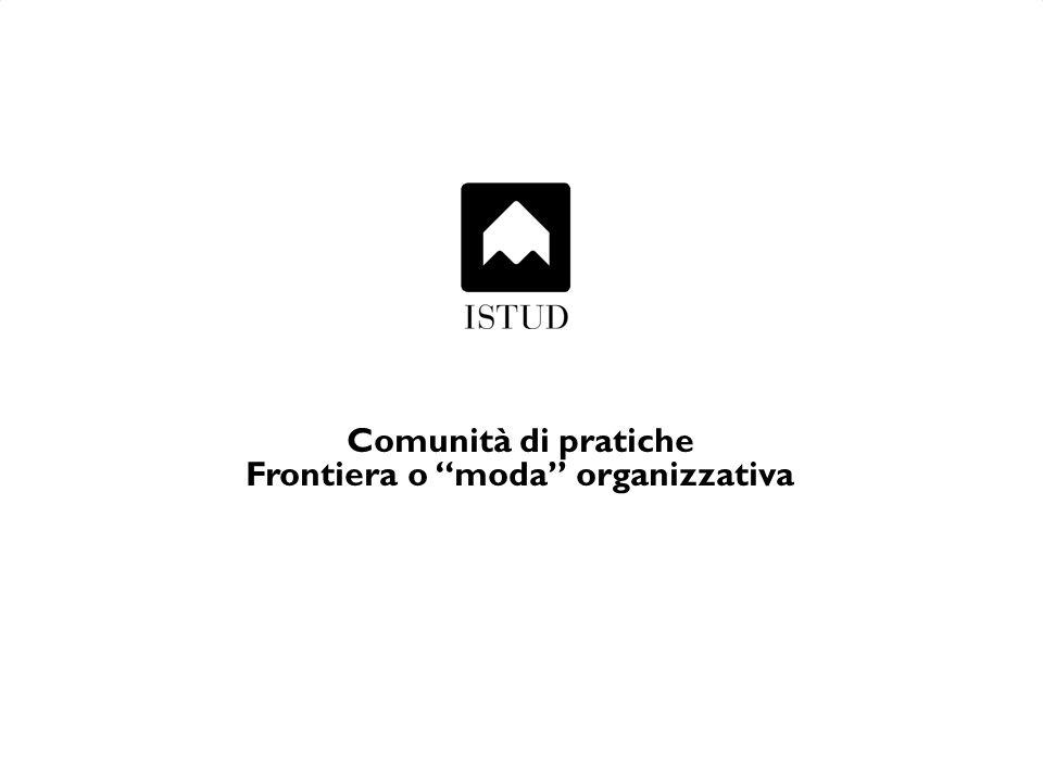 Cosa è una comunità di pratiche Gruppi di lavoro costituiti per sviluppare e alimentare le competenze professionali e condividere e scambiare know-how.