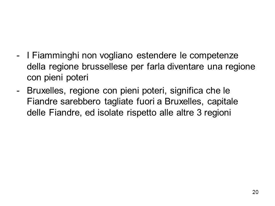 20 -I Fiamminghi non vogliano estendere le competenze della regione brussellese per farla diventare una regione con pieni poteri -Bruxelles, regione c