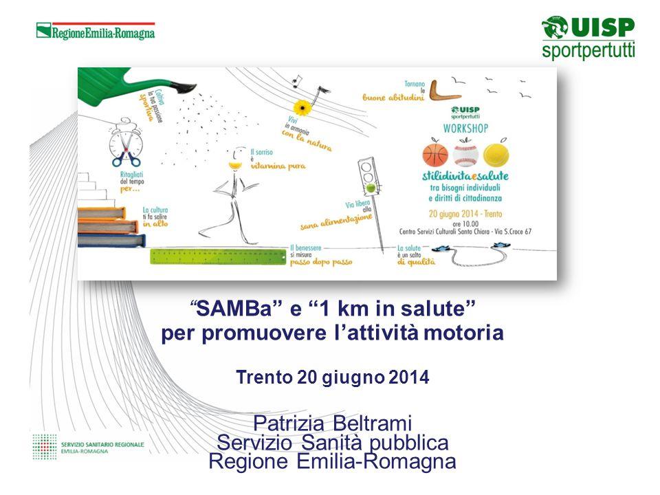 """""""SAMBa"""" e """"1 km in salute"""" per promuovere l'attività motoria Trento 20 giugno 2014 Patrizia Beltrami Servizio Sanità pubblica Regione Emilia-Romagna"""