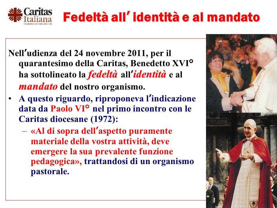 7 Fedeltà all' identità e al mandato fedeltà identità mandato Nell'udienza del 24 novembre 2011, per il quarantesimo della Caritas, Benedetto XVI° ha sottolineato la fedeltà all' identità e al mandato del nostro organismo.