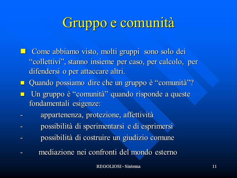 """REGOLIOSI - Sintema11 Gruppo e comunità Come abbiamo visto, molti gruppi sono solo dei """"collettivi"""", stanno insieme per caso, per calcolo, per difende"""