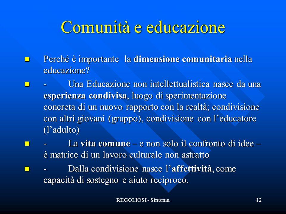REGOLIOSI - Sintema12 Comunità e educazione Perché è importante la dimensione comunitaria nella educazione? Perché è importante la dimensione comunita