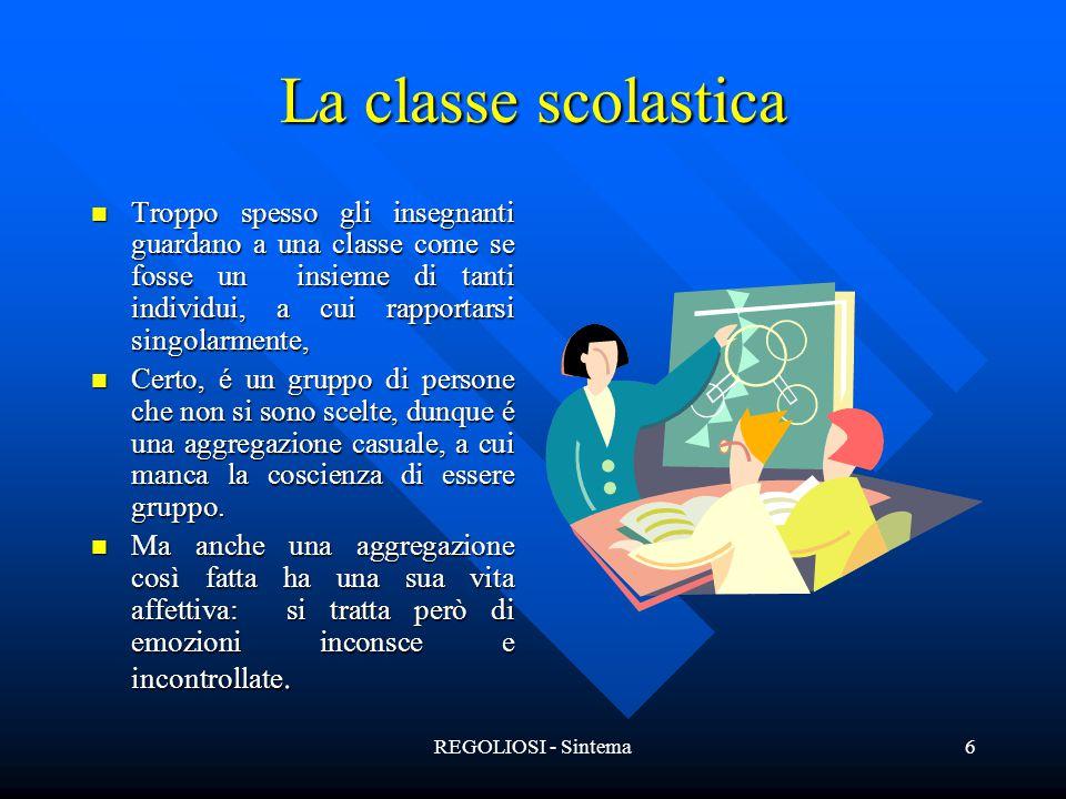 REGOLIOSI - Sintema6 La classe scolastica Troppo spesso gli insegnanti guardano a una classe come se fosse un insieme di tanti individui, a cui rappor