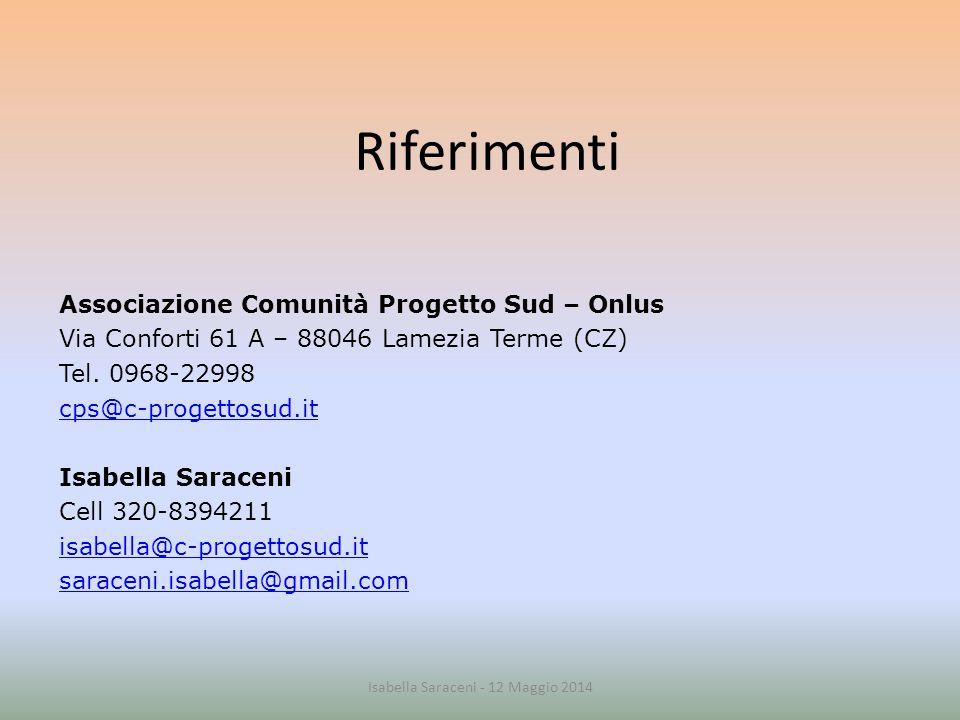 Riferimenti Associazione Comunità Progetto Sud – Onlus Via Conforti 61 A – 88046 Lamezia Terme (CZ) Tel. 0968-22998 cps@c-progettosud.it Isabella Sara