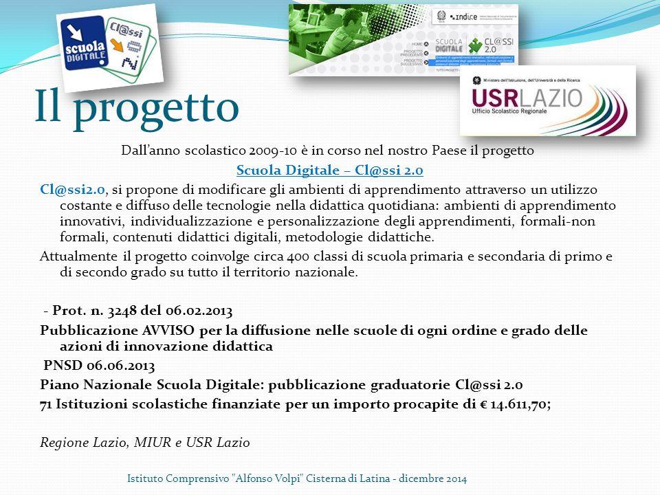 Il progetto Dall'anno scolastico 2009-10 è in corso nel nostro Paese il progetto Scuola Digitale – Cl@ssi 2.0 Cl@ssi2.0, si propone di modificare gli