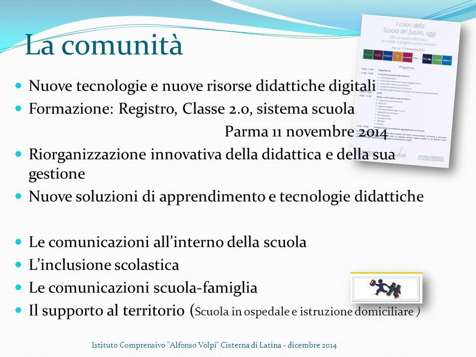 La comunità Nuove tecnologie e nuove risorse didattiche digitali Formazione: Registro, Classe 2.0, sistema scuola Parma 11 novembre 2014 Riorganizzazi