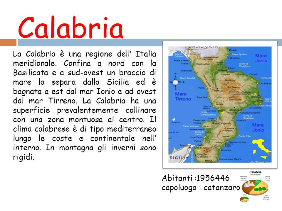 Calabria Abitanti :1956446 capoluogo : catanzaro La Calabria è una regione dell' Italia meridionale. Confina a nord con la Basilicata e a sud-ovest un