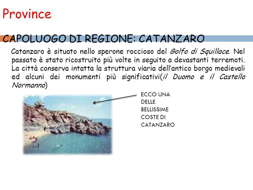 Province CAPOLUOGO DI REGIONE: CATANZARO Catanzaro è situato nello sperone roccioso del Golfo di Squillace. Nel passato è stato ricostruito più volte