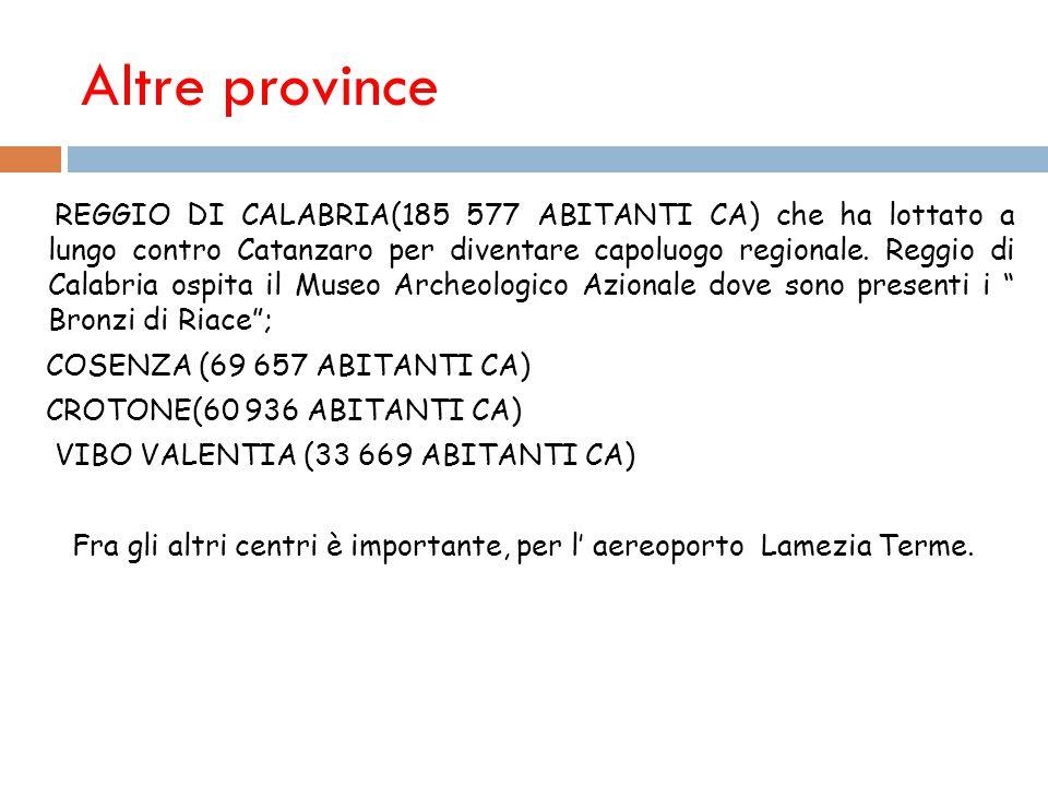 Altre province REGGIO DI CALABRIA(185 577 ABITANTI CA) che ha lottato a lungo contro Catanzaro per diventare capoluogo regionale.