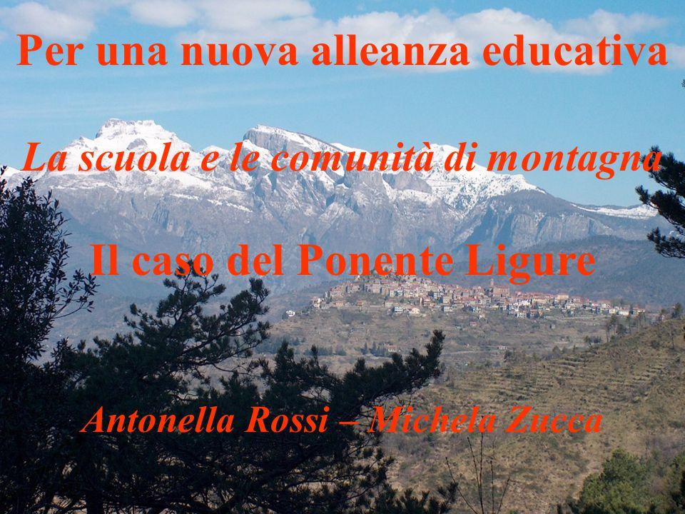 01/04/2015 Per una nuova alleanza educativa La scuola e le comunità di montagna Il caso del Ponente Ligure Antonella Rossi – Michela Zucca