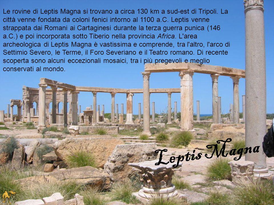 Le rovine di Leptis Magna si trovano a circa 130 km a sud-est di Tripoli. La città venne fondata da coloni fenici intorno al 1100 a.C. Leptis venne st