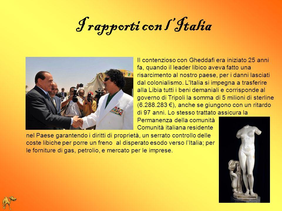 I rapporti con l'Italia Il contenzioso con Gheddafi era iniziato 25 anni fa, quando il leader libico aveva fatto una risarcimento al nostro paese, per