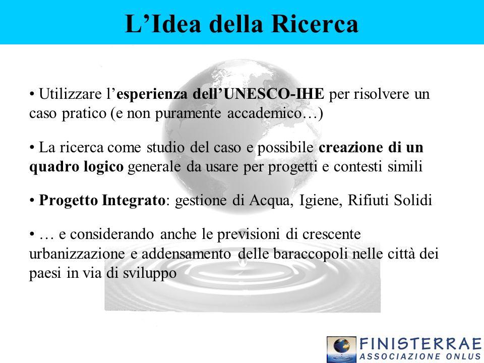 L'Idea della Ricerca Utilizzare l'esperienza dell'UNESCO-IHE per risolvere un caso pratico (e non puramente accademico…) La ricerca come studio del ca