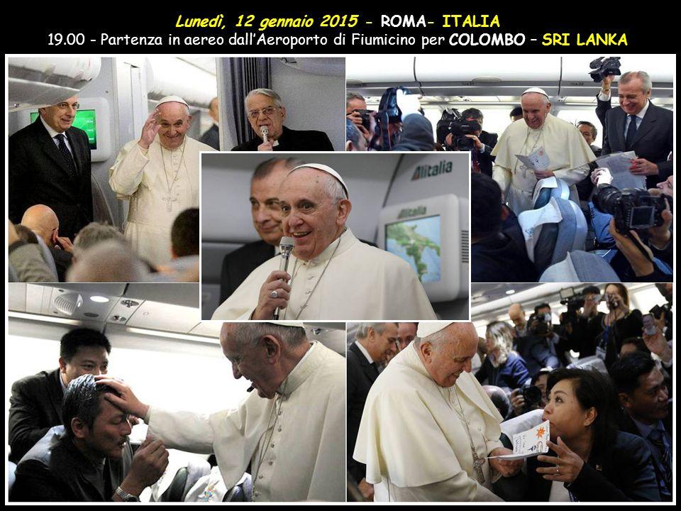 Lunedì, 12 gennaio 2015 - ROMA- ITALIA 19.00 - Partenza in aereo dall'Aeroporto di Fiumicino per COLOMBO – SRI LANKA