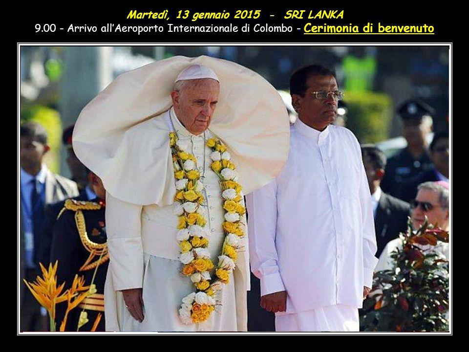 Martedì, 13 gennaio 2015 - SRI LANKA 9.00 - Arrivo all'Aeroporto Internazionale di Colombo - Cerimonia di benvenuto