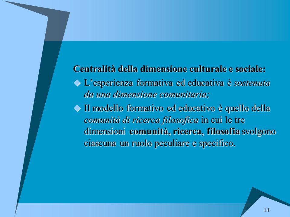 14 Centralità della dimensione culturale e sociale:  L'esperienza formativa ed educativa è sostenuta da una dimensione comunitaria;  Il modello form